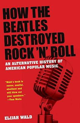 How the Beatles Destroyed Rocknroll